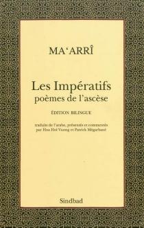 Les impératifs : poèmes de l'ascèse - Ahmad ibn Abd AllâhAbû al-Alâ al-Ma'arri