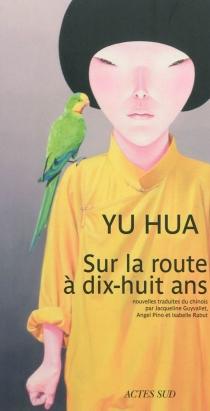Sur la route à dix-huit ans : et autres nouvelles - HuaYu