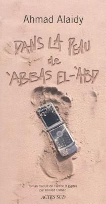Dans la peau de Abbas el-Abd - Ahmad alAyidi