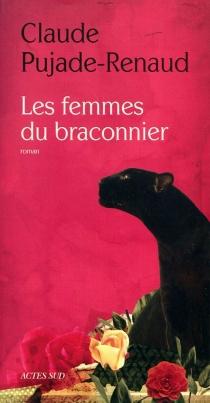 Les femmes du braconnier - ClaudePujade-Renaud