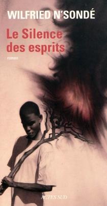 Le silence des esprits - WilfriedN'Sondé