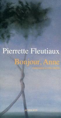 Bonjour, Anne : chronique d'une amitié - PierretteFleutiaux