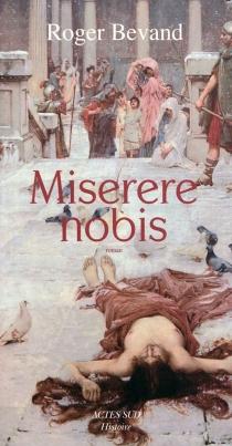 Miserere nobis : roman historique - RogerBevand