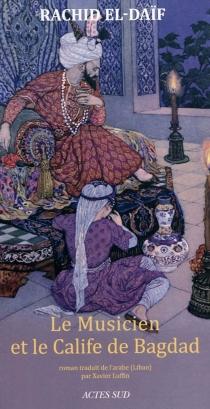 Le musicien et le calife de Bagdad - Rasîd al-Da'îf
