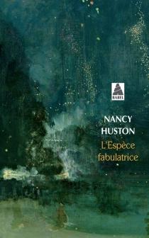 L'espèce fabulatrice - NancyHuston