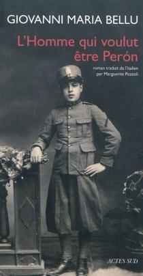 L'homme qui voulut être Peron - Giovanni MariaBellu
