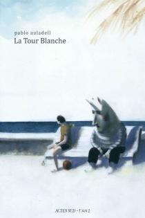 La Tour Blanche : le livre des étés - PabloAuladell