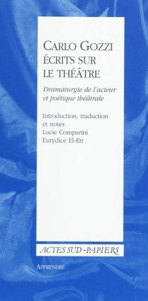 Ecrits sur le théâtre : dramaturgie de l'acteur et poétique théâtrale - CarloGozzi