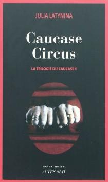 La trilogie du Caucase - Iouliïa LeonidovnaLatynina