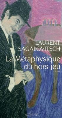 La métaphysique du hors-jeu - LaurentSagalovitsch