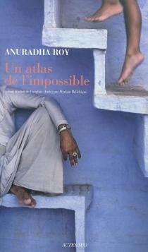 Un atlas de l'impossible - AnuradhaRoy