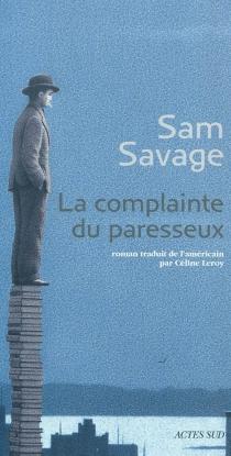 La complainte du paresseux : histoire principalement tragique d'Andrew Whittaker, réunissant l'ensemble irrémédiablement définitif de ses oeuvres complètes - SamSavage