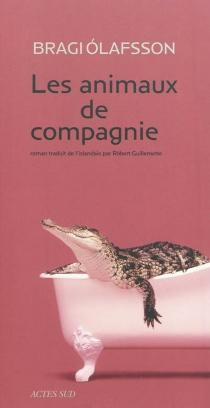 Les animaux de compagnie - Bragi Ólafsson
