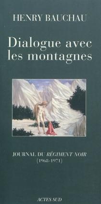 Dialogue avec les montagnes : journal du Régiment noir : 1968-1971 - HenryBauchau