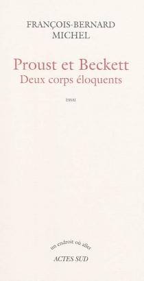 Proust et Beckett : deux corps éloquents : essai - François-BernardMichel