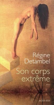 Son corps extrême - RégineDetambel