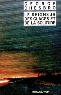 Le seigneur des glaces et de la solitude - George C.Chesbro