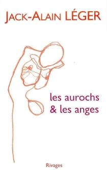 Les aurochs et les anges - Jack-AlainLéger