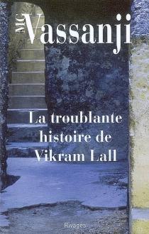 La troublante histoire de Vikram Lall - Moyez G.Vassanji