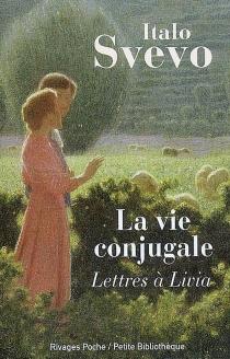 La vie conjugale : 1895-1900 : lettres à Livia - ItaloSvevo