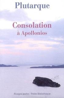Consolation à Apollonios - Plutarque