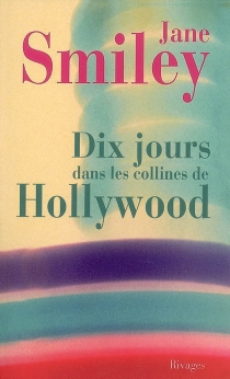 Dix jours dans les collines de Hollywood - Jane Smiley