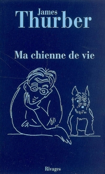 Ma chienne de vie - James Thurber