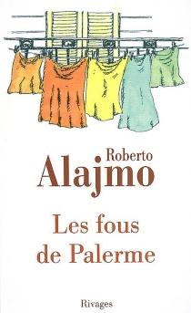 Les fous de Palerme : histoires courtes excentriques et illustrées - RobertoAlajmo