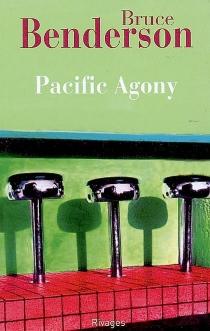 Pacific agony : chronique d'un voyage imaginaire sur les rives du Pacifique Nord - BruceBenderson