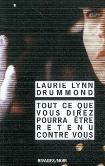 Tout ce que vous direz pourra être retenu contre vous - Laurie LynnDrummond