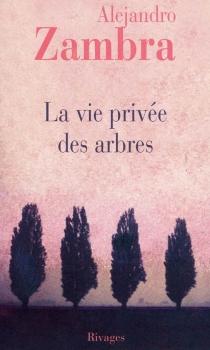 La vie privée des arbres - AlejandroZambra