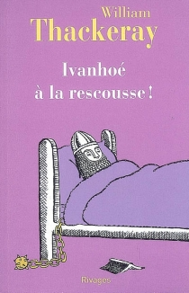 Ivanhoé à la rescousse ! - William Makepeace Thackeray