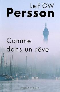 Comme dans un rêve : un roman sur un crime - Leif G.W.Persson