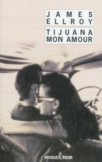 Tijuana mon amour - JamesEllroy