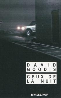 Ceux de la nuit - DavidGoodis