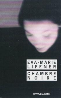Chambre noire - Eva-MarieLiffner