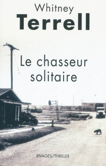 Le chasseur solitaire - Whitney Terrell