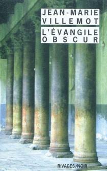 L'évangile obscur - Jean-MarieVillemot