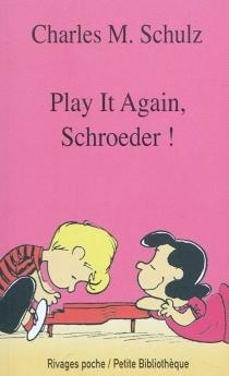 Play it again, Schroeder ! - Charles MonroeSchulz