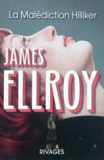 La malédiction Hilliker : mon obsession des femmes - JamesEllroy