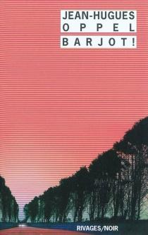 Barjot ! - Jean-HuguesOppel