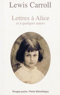 Lettres à Alice et à quelques autres - LewisCarroll