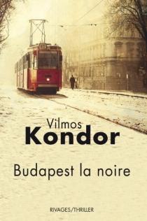 Budapest la noire - VilmosKondor