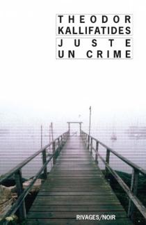 Juste un crime - TheodorKallifatides