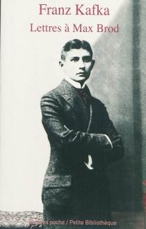 Lettres à Max Brod : 1904-1924 - FranzKafka