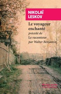 Le voyageur enchanté| Précédé de Le raconteur - WalterBenjamin