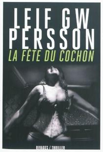 La fête du cochon : un roman sur un crime - Leif G.W.Persson