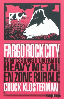 Fargo rock city : confessions d'un fan de heavy metal en zone rurale - Chuck Klosterman
