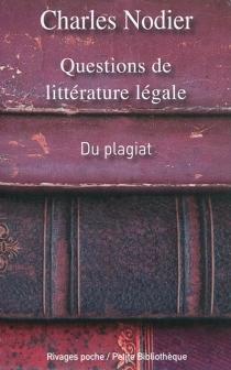 Questions de littérature légale : du plagiat, de la supposition d'auteurs, des supercheries qui ont rapport aux livres - CharlesNodier