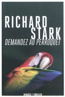 Demandez au perroquet - RichardStark